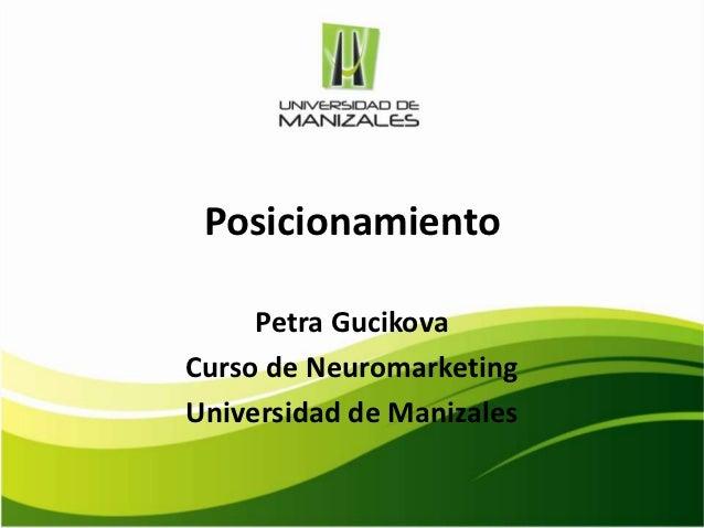 Posicionamiento     Petra GucikovaCurso de NeuromarketingUniversidad de Manizales