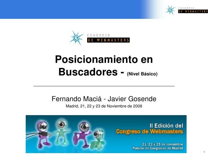 Posicionamiento en Buscadores - (Nivel Básico)  Fernando Maciá - Javier Gosende     Madrid, 21, 22 y 23 de Noviembre de 20...