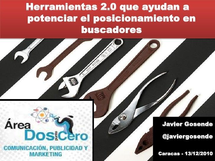 Herramientas 2.0 que ayudan apotenciar el posicionamiento en          buscadores                         Javier Gosende   ...