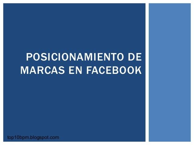 POSICIONAMIENTO DE MARCAS EN FACEBOOK top10bpm.blogspot.com