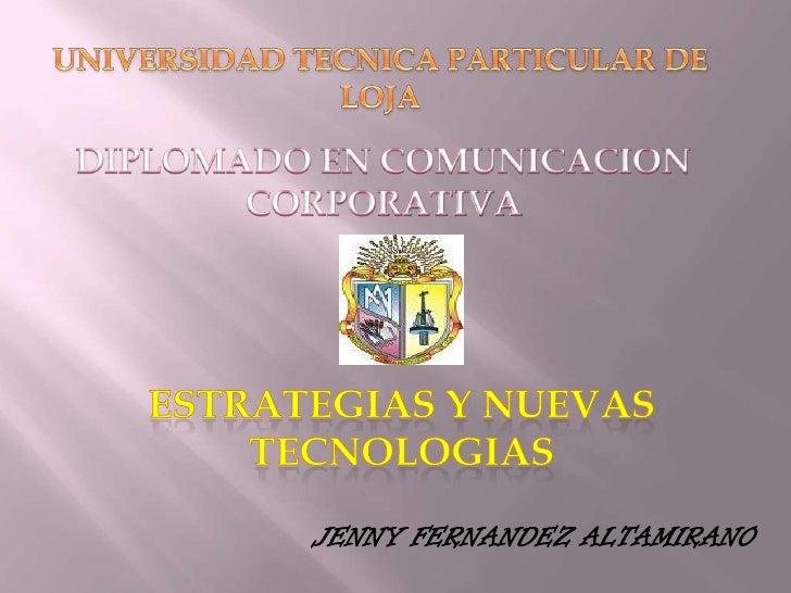 UNIVERSIDAD TECNICA PARTICULAR DE LOJA<br />DIPLOMADO EN COMUNICACION CORPORATIVA<br />ESTRATEGIAS Y NUEVAS TECNOLOGIAS<br...