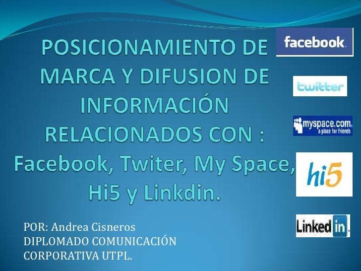 POSICIONAMIENTO DE MARCA Y DIFUSION DE INFORMACIÓN RELACIONADOS CON : Facebook, Twiter, My Space, Hi5 y Linkdin.<br />POR:...