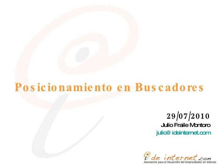 Posicionamiento en Buscadores <ul><li>29/07/2010 </li></ul><ul><li>Julio Fraile Montoro </li></ul><ul><li>[email_address] ...