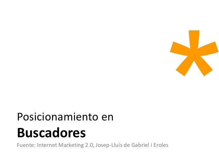 Posicionamiento enBuscadoresFuente: Internet Marketing 2.0, Josep-Lluís de Gabriel i Eroles