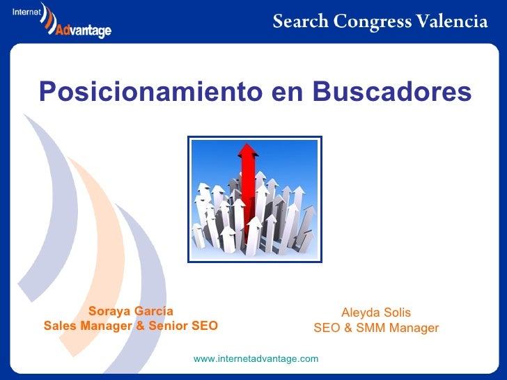 Posicionamiento en Buscadores Soraya García Sales Manager & Senior SEO www.internetadvantage.com   Aleyda Solis SEO & SMM ...