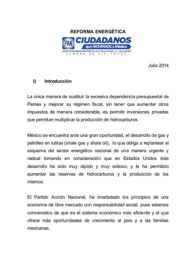 REFORMA ENERGÉTICA Julio 2014 I) Introducción La única manera de sustituir la excesiva dependencia presupuestal de Pemex y...