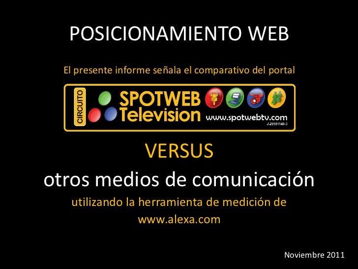 POSICIONAMIENTO WEB  El presente informe señala el comparativo del portal           versus          VERSUSotros medios de ...