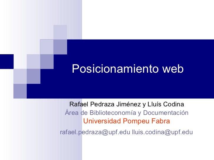 Posicionamiento web Rafael Pedraza Jiménez y Lluís Codina Área de Biblioteconomía y Documentación Universidad Pompeu Fabra...