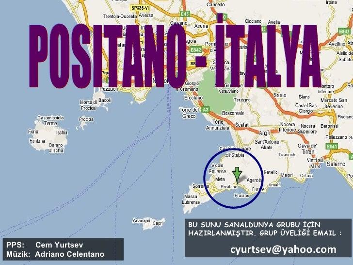 POSITANO - İTALYA PPS:  Cem Yurtsev  Müzik:  Adriano Celentano BU SUNU SANALDUNYA GRUBU İÇİN HAZIRLANMIŞTIR. GRUP ÜYELİĞİ ...