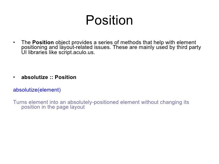 Position <ul><li>The  Position  object provides a series of methods that help with element positioning and layout-related ...