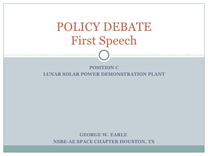 POSITION C LUNAR SOLAR POWER DEMONSTRATION PLANT POLICY DEBATE First Speech GEORGE W. EARLE  NSBE-AE SPACE CHAPTER HOUSTON...