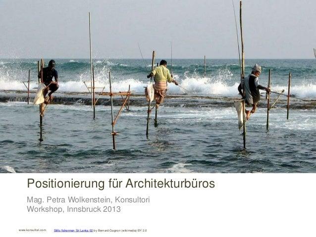 www.konsultori.com Positionierung für Architekturbüros Mag. Petra Wolkenstein, Konsultori Workshop, Innsbruck 2013 Stilts ...