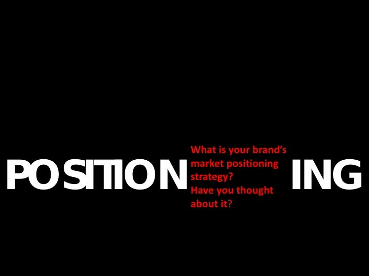 What is your brand's   POSITION                          ING            market positioning            strategy?           ...