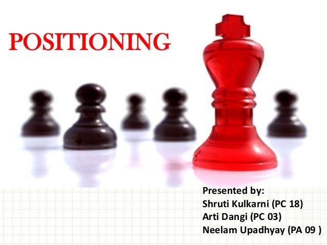 POSITIONING Presented by: Shruti Kulkarni (PC 18) Arti Dangi (PC 03) Neelam Upadhyay (PA 09 )