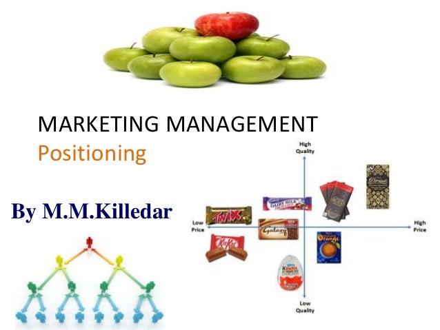 MARKETING MANAGEMENT Positioning By M.M.Killedar