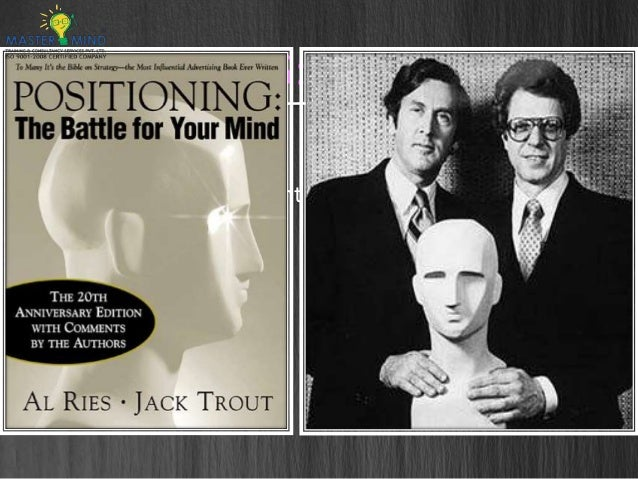 """positioning the battle for your mind by Jack trout positioning strategy: positioning works for any organization  of their  landmark work """"positioning: the battle for your mind"""" in 1981."""