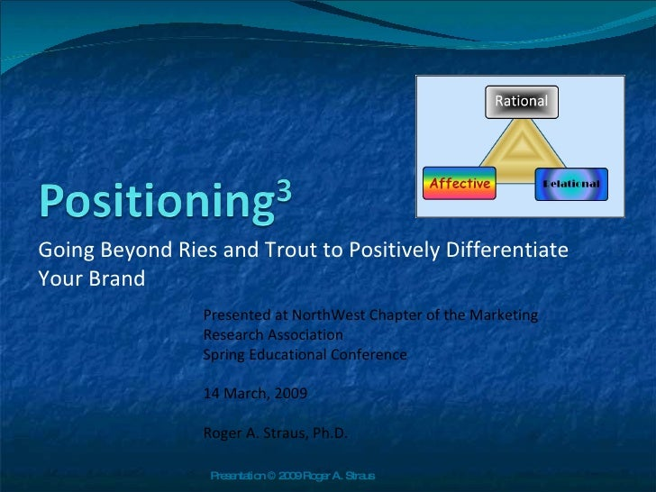 Going Beyond Ries and Trout to Positively Differentiate Your Brand  Presented at NorthWest Chapter of the Marketing Resear...