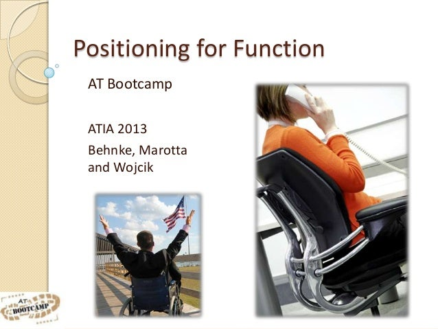 Positioning for Function AT Bootcamp ATIA 2013 Behnke, Marotta and Wojcik