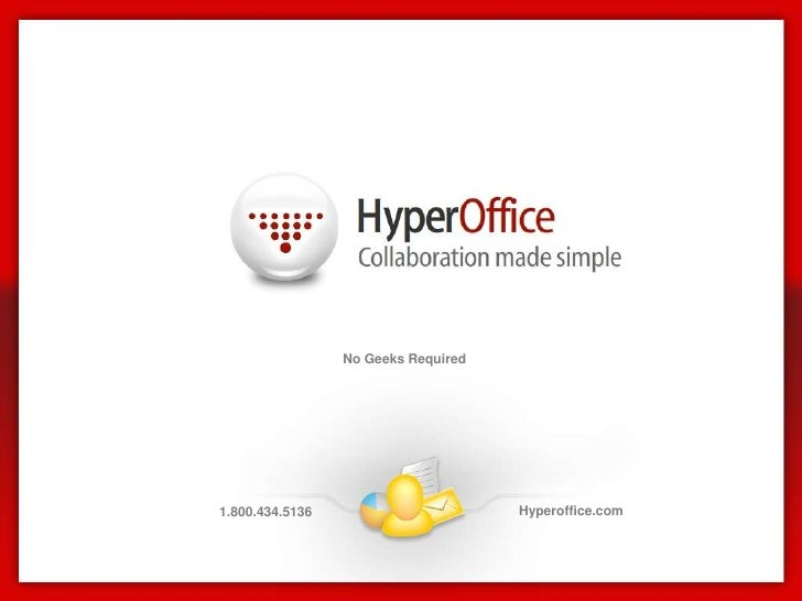 No Geeks Required<br />Hyperoffice.com<br />1.800.434.5136<br />