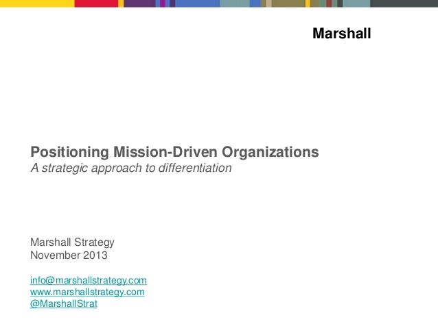 Marshall  Positioning Mission-Driven Organizations A strategic approach to differentiation  Marshall Strategy November 201...