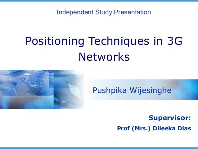 Independent Study PresentationPositioning Techniques in 3G          Networks                Pushpika Wijesinghe           ...