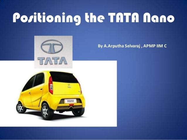 Positioning the TATA Nano By A.Arputha Selvaraj , APMP IIM C