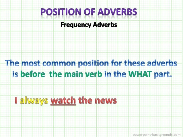 Frequency Adverbs  She is always here  The bus is rarely on time  They are often tired Other Adverbs  We were all happ...