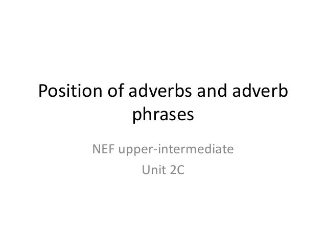 Position of adverbs and adverb phrases NEF upper-intermediate Unit 2C