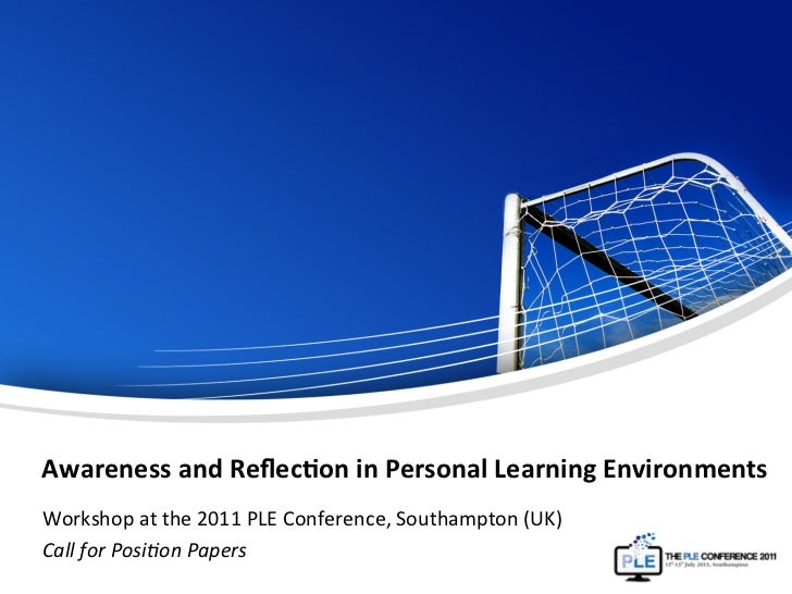 Awareness	  and	  Reflec-on	  in	  Personal	  Learning	  Environments	  Workshop	  at	  the	  2011	  PLE	  Conference,	  So...