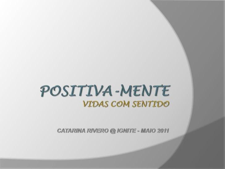 POSITIVA-MENTEVIDAS COM SENTIDOCatarina Rivero @ IGNITE - Maio 2011<br />