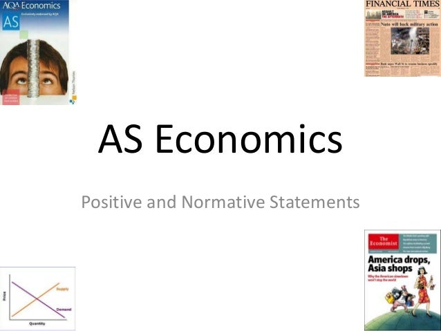 positive and normative statements Positive economic is objective and fact based, while normative economics is subjective and value based sometimes it is difficult to differentiate the two read more for examples.