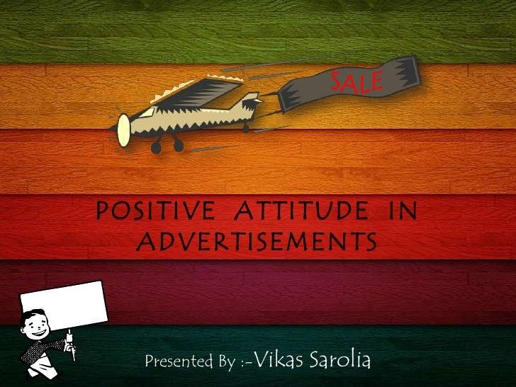 SALE<br />POSITIVE  ATTITUDE  IN  ADVERTISEMENTS<br />Presented By :-Vikas Sarolia<br />