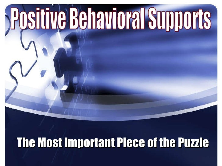 Positive Behavioral Supports The Most Important Piece of the Puzzle