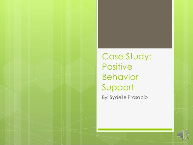 Case Study: Positive Behavior Support By: Sydelle Prosopio