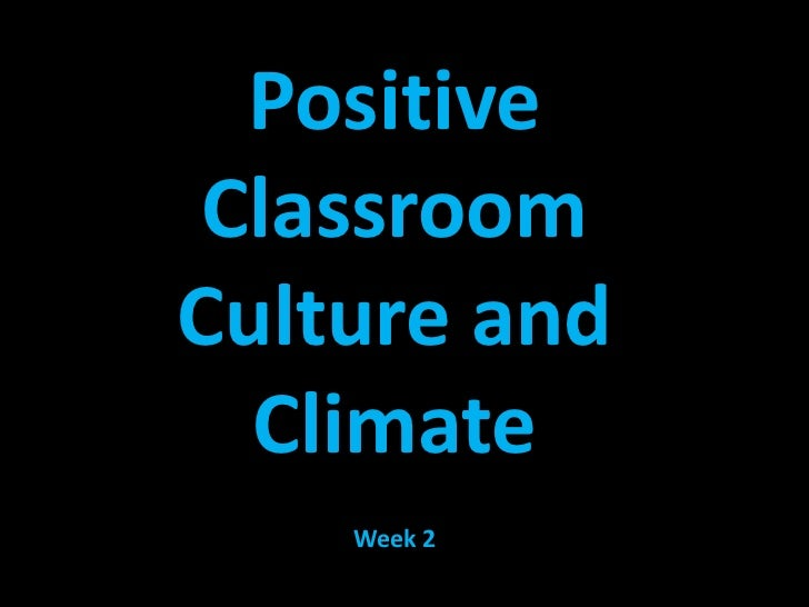 Positive Classroom Culture and Climate<br />Week 2<br />