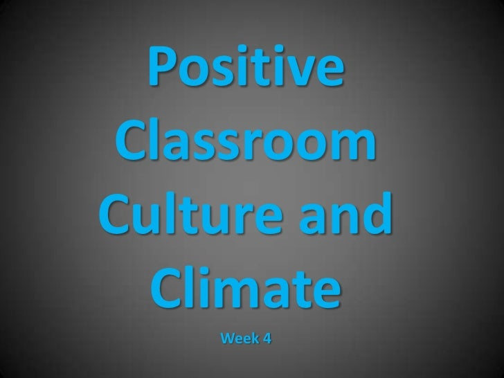 Positive Classroom Culture and Climate<br />Week 4<br />