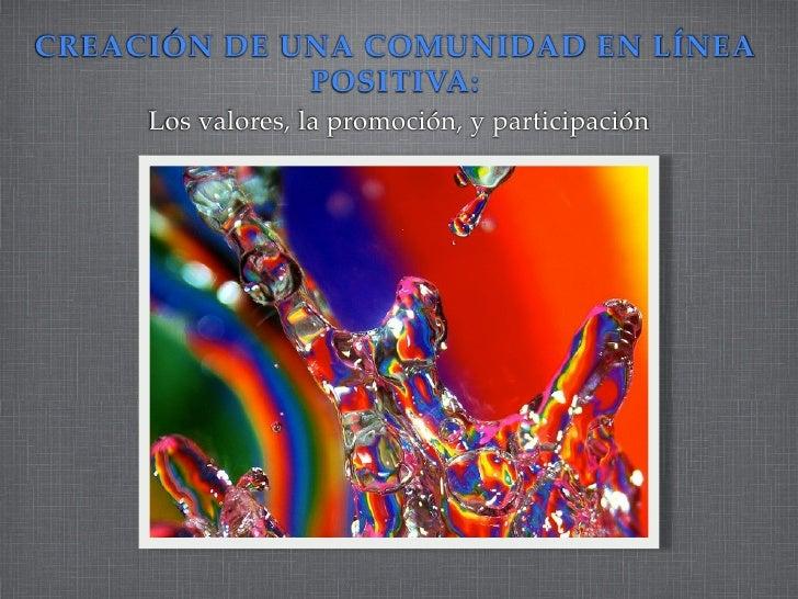 CREACIÓN DE UNA COMUNIDAD EN LÍNEA             POSITIVA:     Los valores, la promoción, y participación