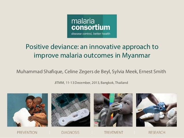 Positive deviance: an innovative approach to improve malaria outcomes in Myanmar Muhammad Shafique, Celine Zegers de Beyl,...