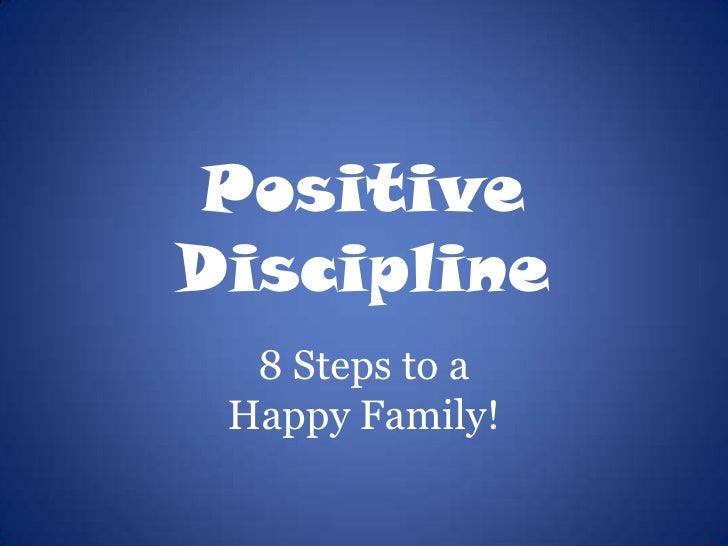 Positive Discipline<br />8 Steps to a <br />Happy Family!<br />