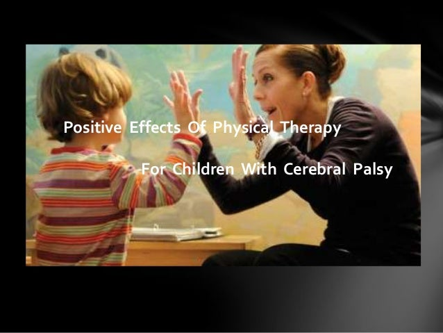 Positive Effects Of Physical Therapy For Children With Cerebral Palsy Positive Effects Of Physical Therapy For Children Wi...