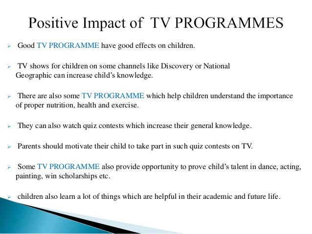 effect of reality shows on children essay Positive and negative impacts of reality tv positive effects of reality tv shows towards kids might think its okay to watch the shows and go out and do.