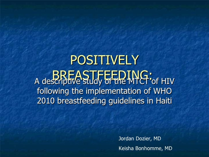 POSITIVELY    BREASTFEEDING:of HIVA descriptive study of the MTCTfollowing the implementation of WHO2010 breastfeeding gui...