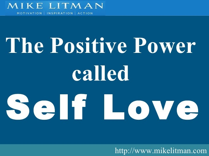 http://www.mikelitman.com The Positive Power  called  Self Love