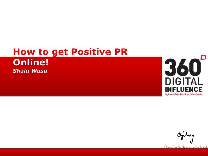 How to get Positive PR<br />Online!<br />ShaluWasu<br />