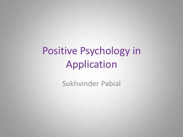 Positive Psychology in      Application    Sukhvinder Pabial