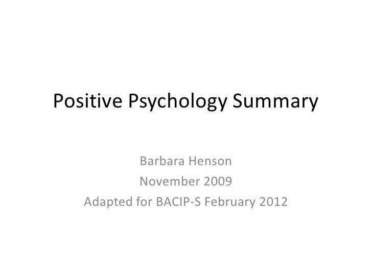 Positive Psychology Summary            Barbara Henson            November 2009   Adapted for BACIP-S February 2012