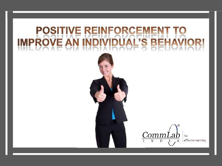 importance of reinforcement We all need positive reinforcement whether or not we are consciously aware of it, reinforcement is the reason we continue to do many things.
