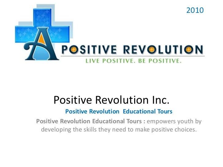 Positive Revolution Inc.<br />2010<br />Positive Revolution  Educational Tours<br />Positive Revolution Educational Tours ...