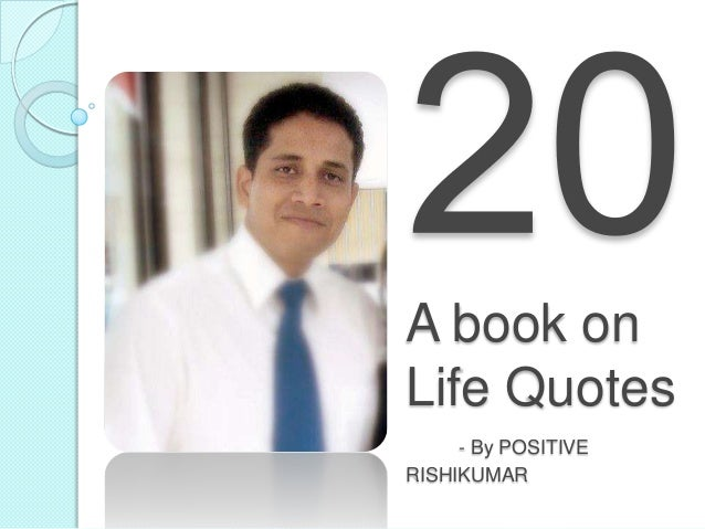 A book on Life Quotes - By POSITIVE RISHIKUMAR