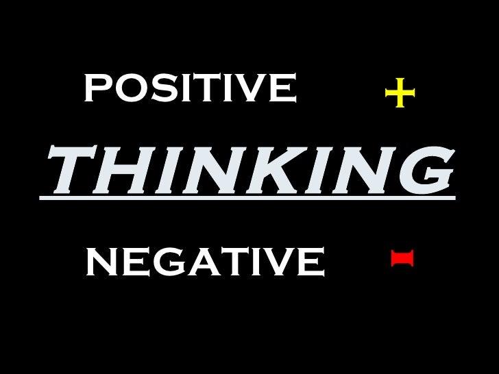 POSITIVE   + THINKING NEGATIVE   -